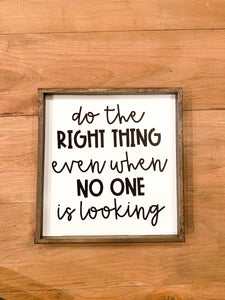 Do the right thing even when no one is looking