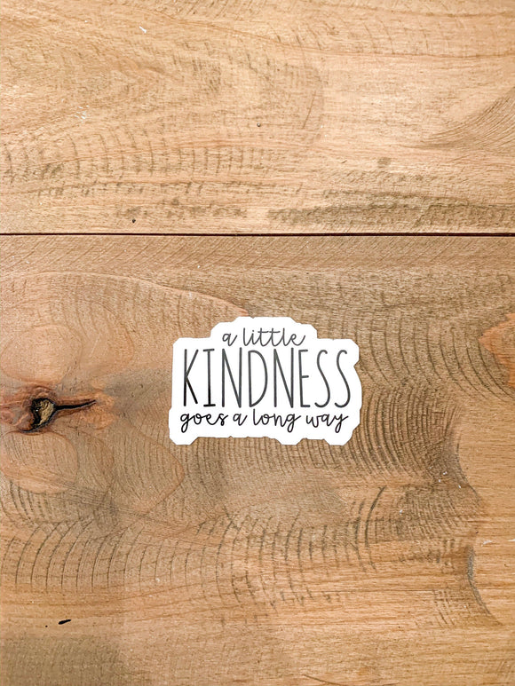 A little Kindness goes a long way sticker