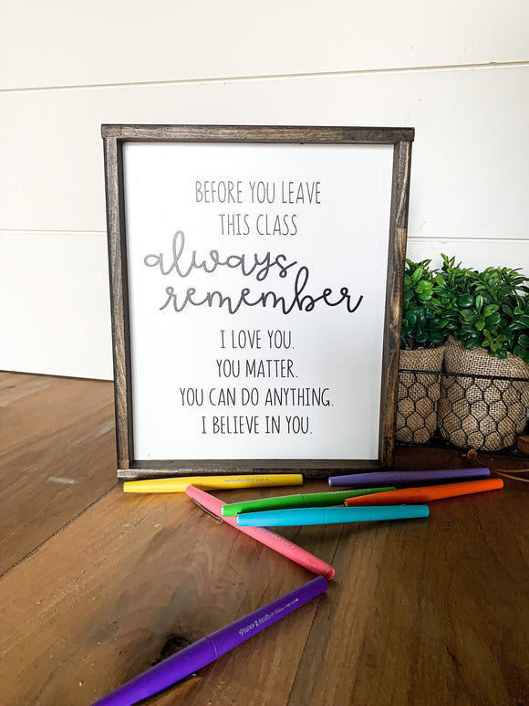 Before you leave this class always remember wood sign; classroom decor; classroom sign; teacher sign
