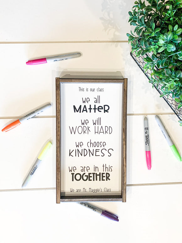 This is our class; we all matter; we will work hard, we choose kindness, we are in this together, teacher name, personalized