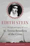 Edith Stein The Life And Legacy of St. Teresa Benedicta of The Cross