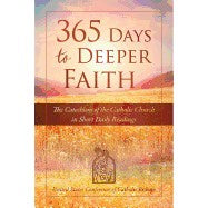 365 Days To Deeper Faith The Catechism In A Year
