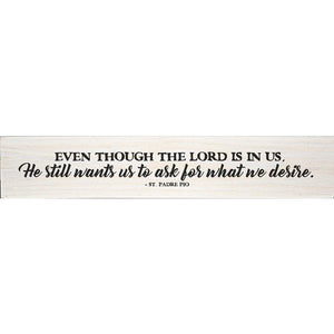 Even Though St Padre Pio Quote Plaque