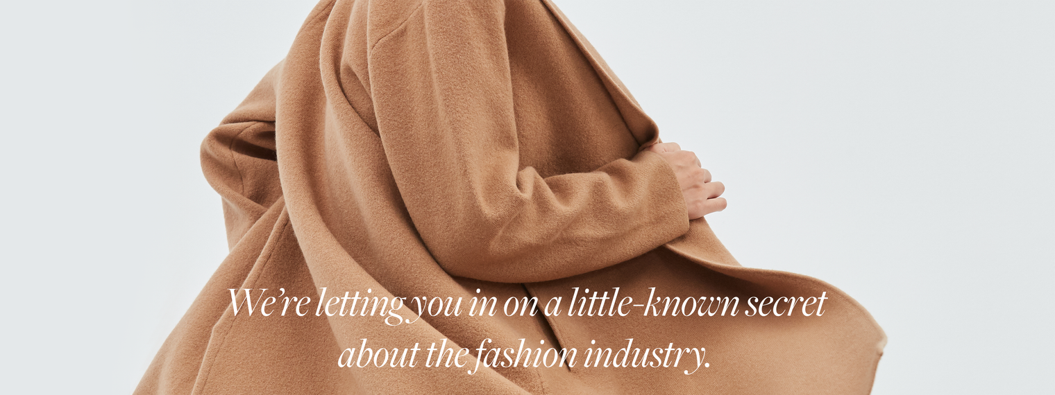 We're letting you in on a little-known secret  about the fashion industry.