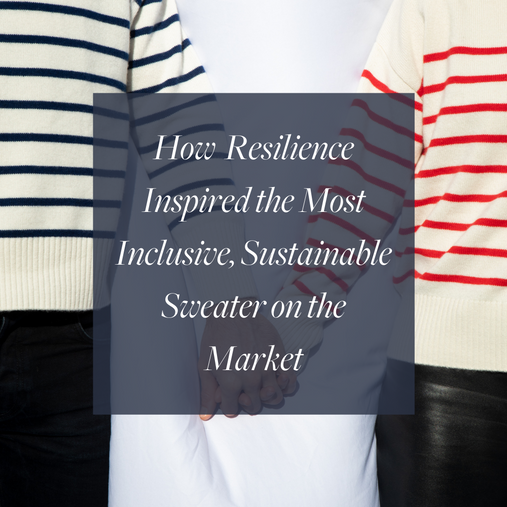 HOW RESILIENCE INSPIRED THE MOST INCLUSIVE SUSTAINABLE SWEATER ON THE MARKET