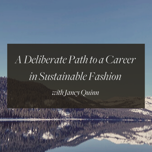 A deliberate path to a career in sustainable fashion with Jancy Quinn