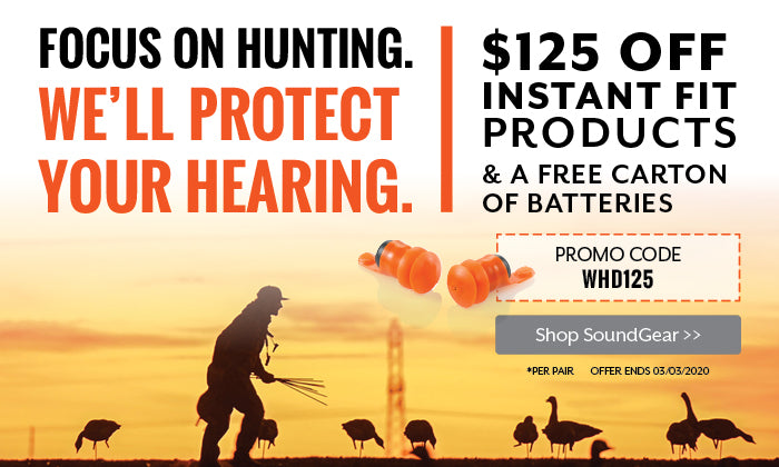 Focus on hunting. We'll protect your hearing. - $125 off Instant Fit SoundGear Products + 1 FREE Carton of Batteries. USE PROMO CODE: WHD125