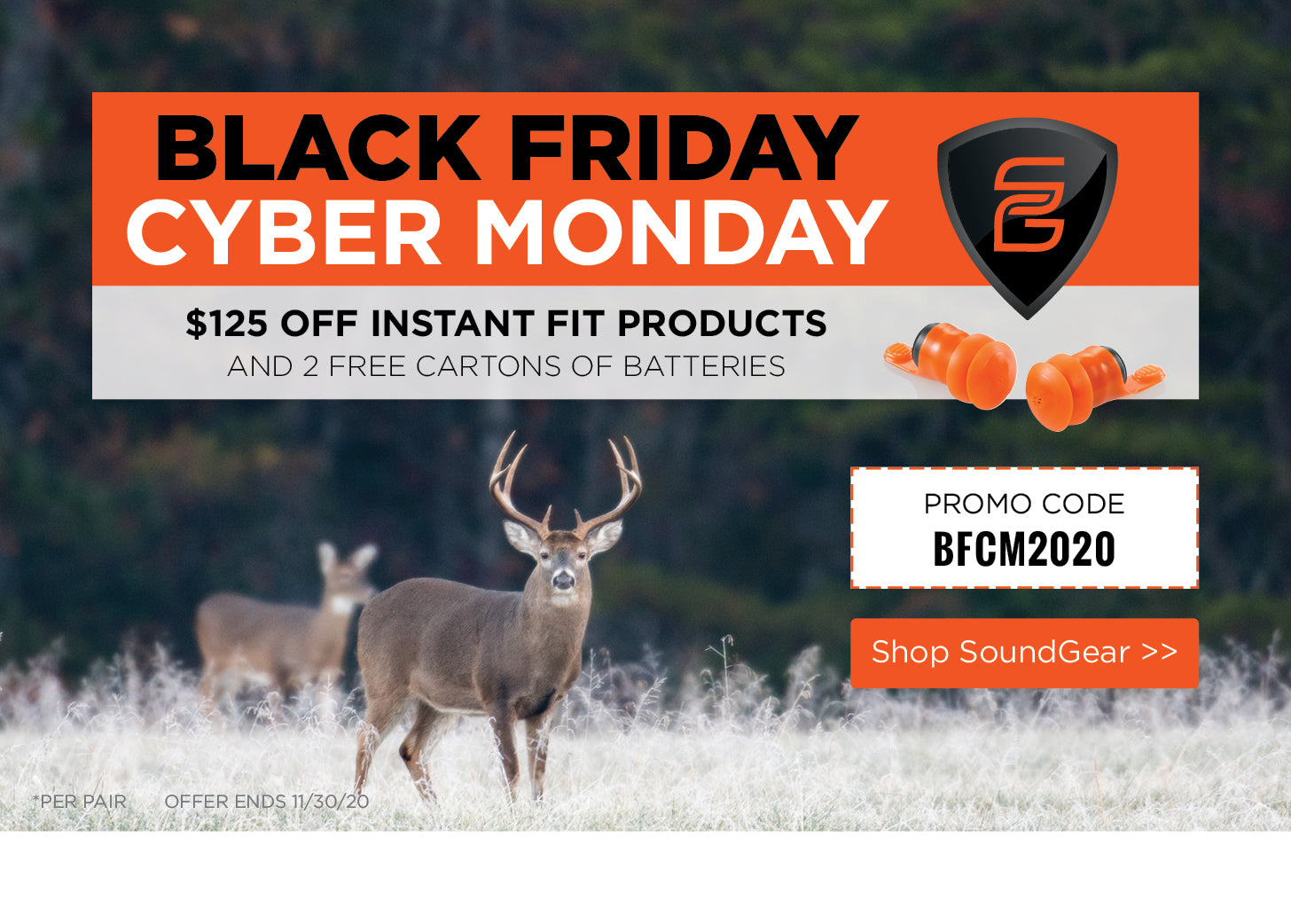 Black Friday/Cyber Monday $150 off Instant Fit products and 2 free cartons of batteries. Promo code: BFCM2020 Click to shop SoundGear