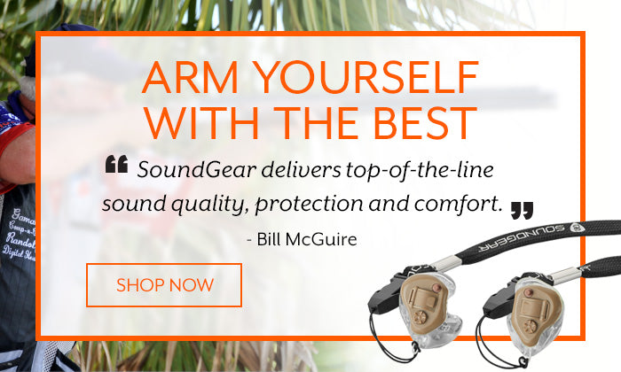 Arm Yourself with the Best. SoundGear delivers top-of-the-line sound quality, protection and comfort - Bill McGuire. Click to shop now.