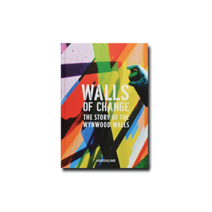 Walls Of Change: The Story Of Wynwood Walls - ASSOULINE