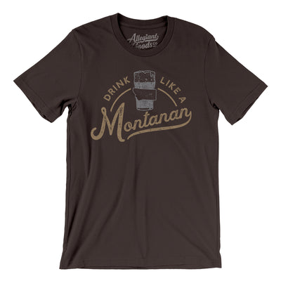 Drink Like a Montanan Men/Unisex T-Shirt-Allegiant Goods Co.