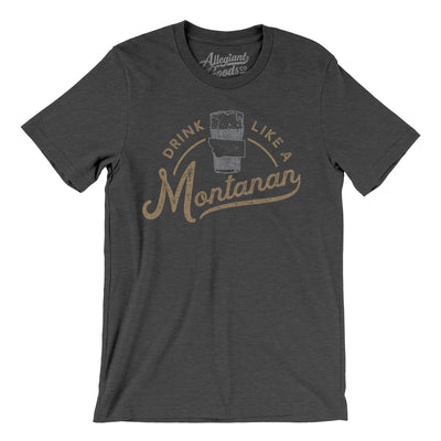 Drink Like a Montanan Men/Unisex T-Shirt
