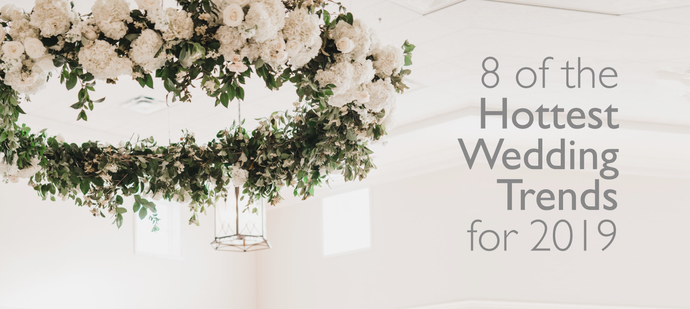 8 of the Most Popular Wedding Trends for 2019