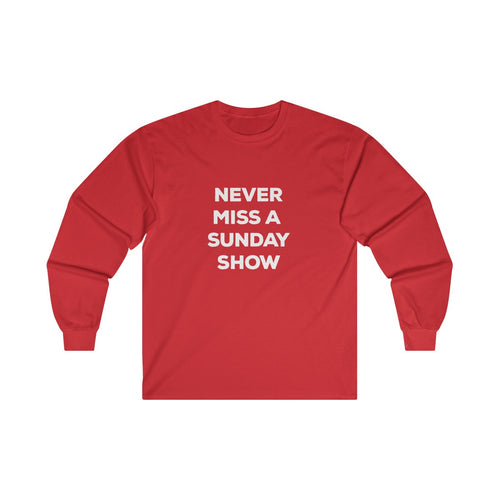 Never Miss a Sund Show Ultra Cotton Long Sleeve Tee