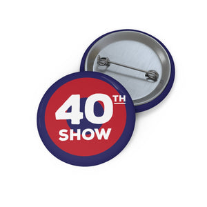 40th Show Pin Buttons
