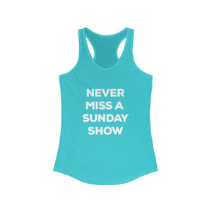 Never Miss A Sunday Show Women's Ideal Racerback Tank - PH