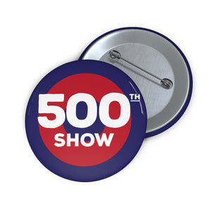 500th Show Pin Buttons