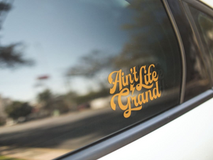 Ain't Life Grand Vinyl Sticker 4 inches tall