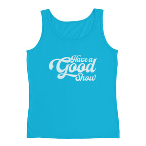 Have A Good Show DISSTRESSED White Grahpic Ladies' Tank-  JB