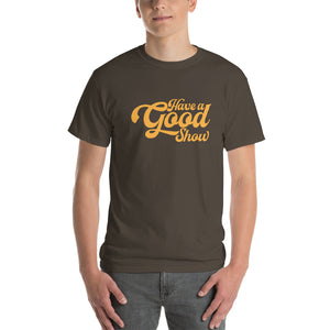 Have A Good Show T-Shirt Gold - JB