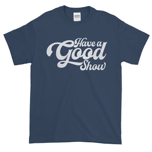 Have A Good Show T-Shirt - JB