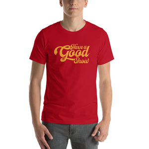 Have A Good Show Unisex T-Shirt - JB