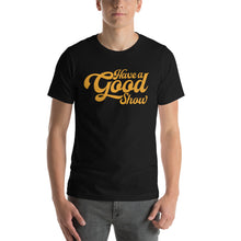 Load image into Gallery viewer, Have A Good Show Unisex T-Shirt - JB