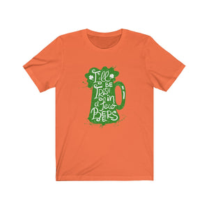 I'll be Irish in a few Beers -- Unisex Cotton Tee