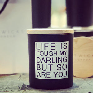 Life is tough my darling, but so are you