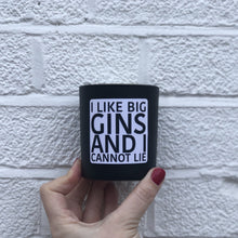 Load image into Gallery viewer, i like big gins and i can not lie