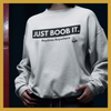 Sweatshirt - JUST BOOB IT - Boobz Shop