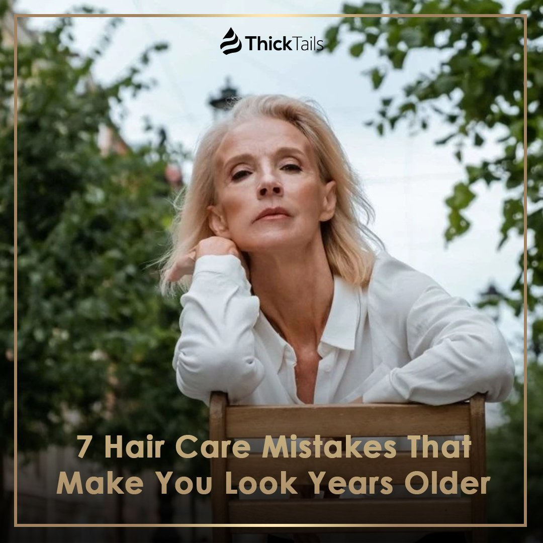 7 Hair Care Mistakes That Make You Look Years Older