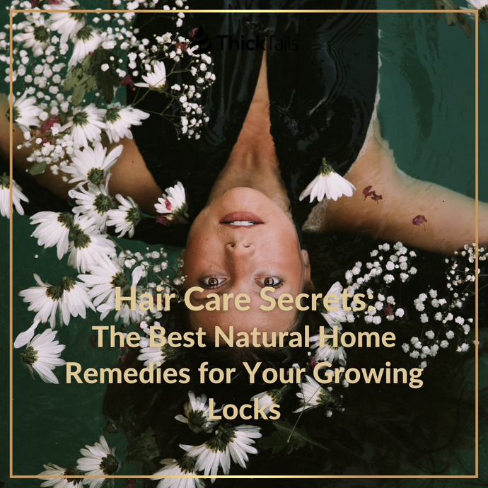 Hair Care Secrets: The Best Natural Home Remedies for Your Growing Locks