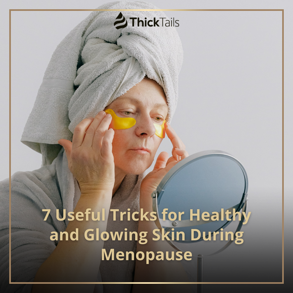 7 tricks on how to take care of your skin during menopause