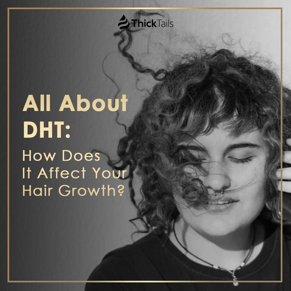 All About DHT: How Does It Affect Your Hair Growth? | ThickTails