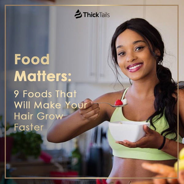 Food Matters: 9 Foods That Will Make Your Hair Grow Faster | ThickTails