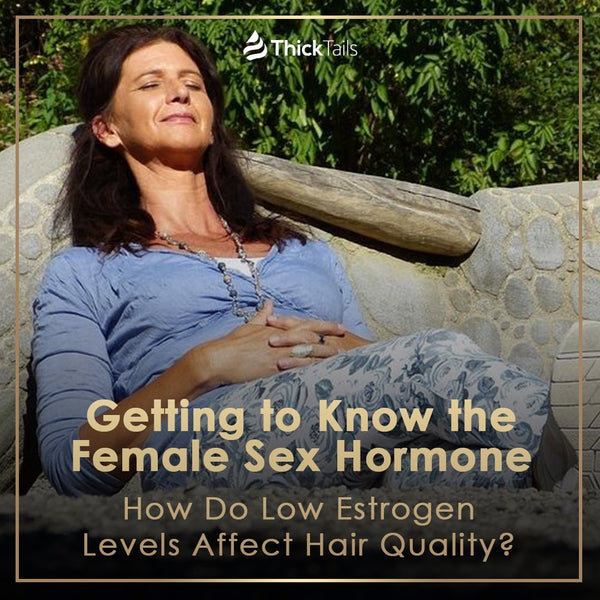 Getting to Know the Female Sex Hormone: How Do Low Estrogen Levels Affect Hair Quality? | ThickTails