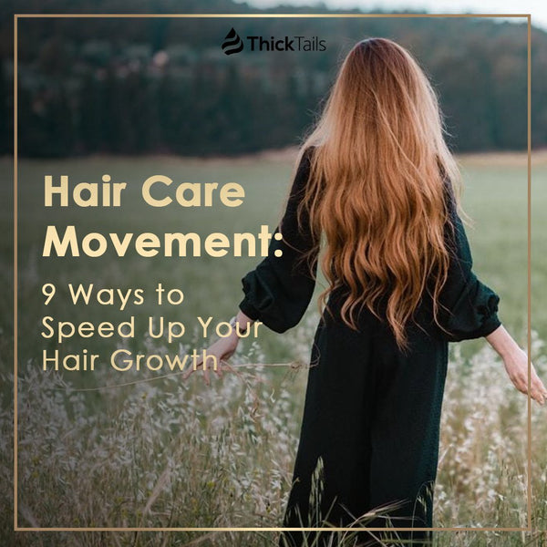 Hair Care Movement: 9 Ways to Speed Up Your Hair Growth | ThickTails