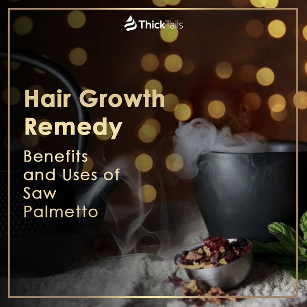 Hair Growth Remedy: Benefits and Uses of Saw Palmetto | ThickTails