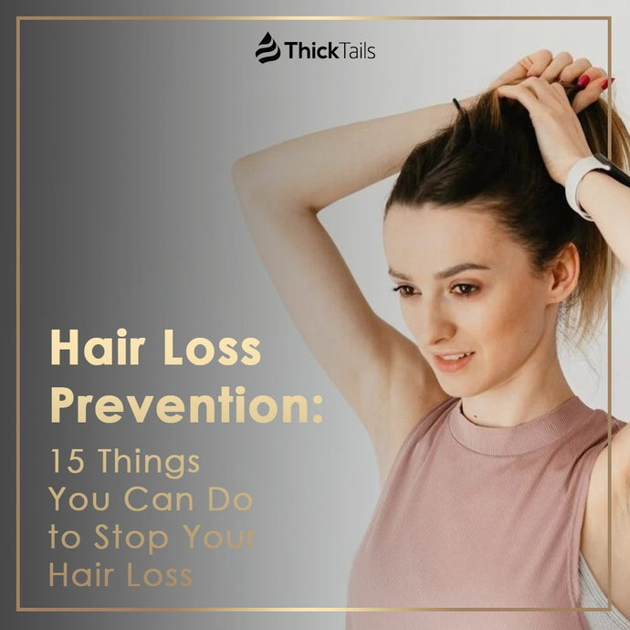 Hair Loss Prevention: 15 Things You Can Do to Stop Your Hair Loss