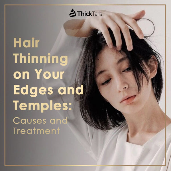 Hair Thinning on Your Edges and Temples: Causes and Treatment | ThickTails
