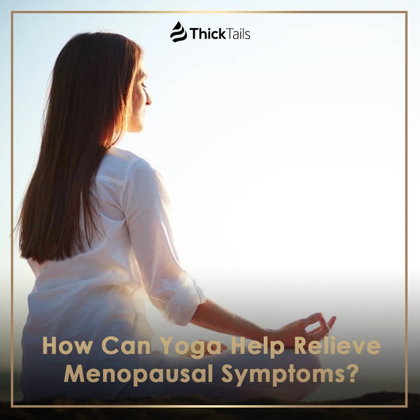 How Can Yoga Help Relieve Menopausal Symptoms? | ThickTails