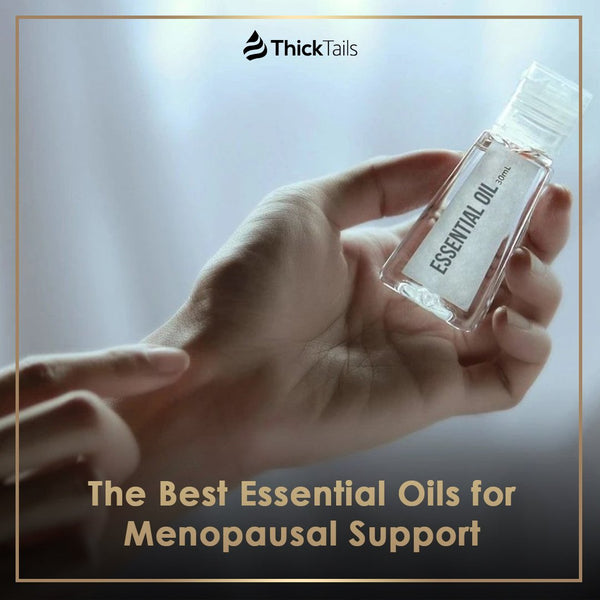 The Best Essential Oils for Menopausal Support | ThickTails