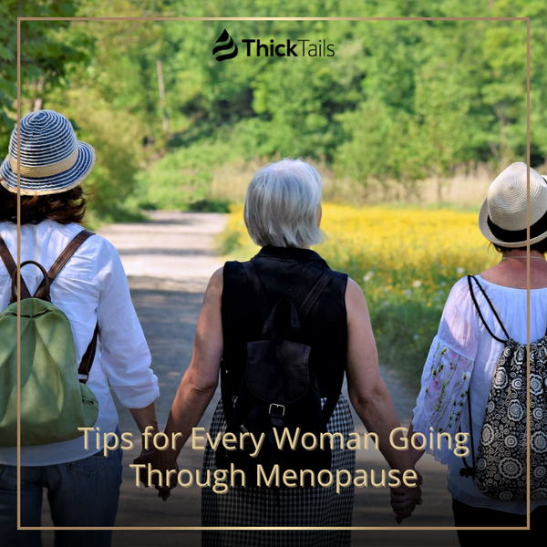 Tips for Every Woman Going Through Menopause | ThickTails