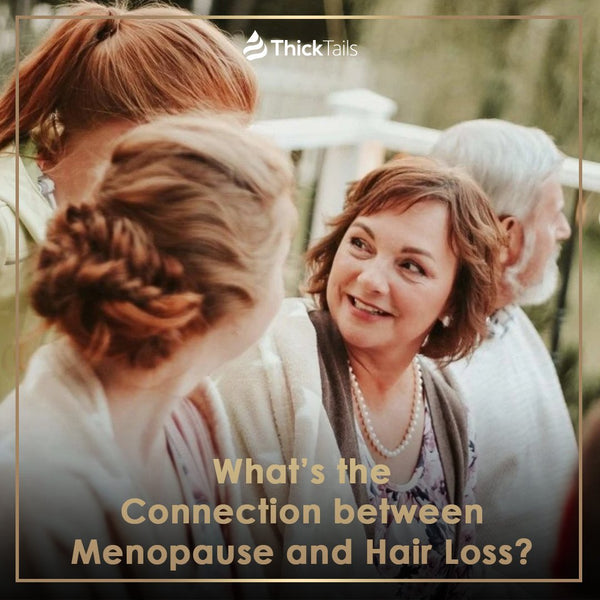 What's the Connection between Menopause and Hair Loss? | ThickTails