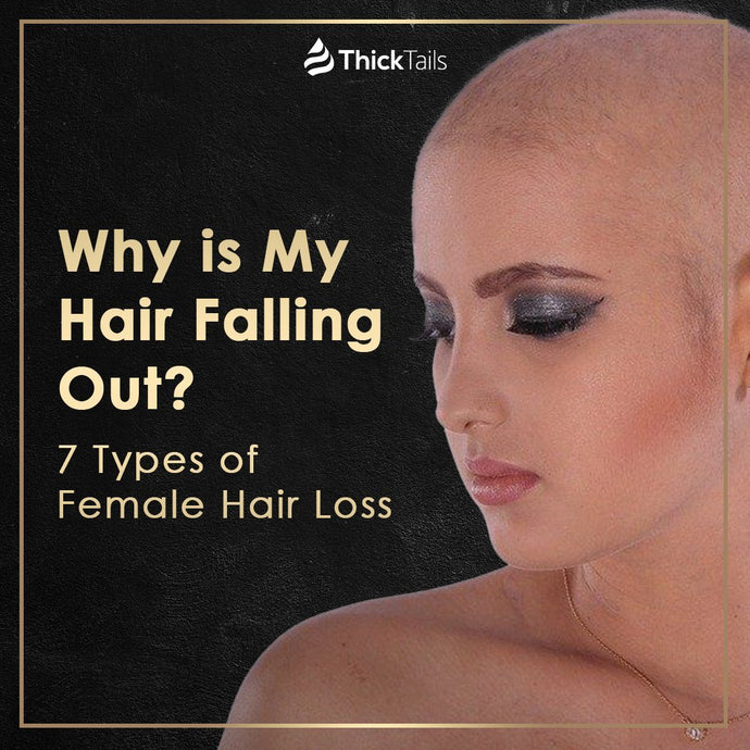 Why is My Hair Falling Out? 7 Types of Female Hair Loss