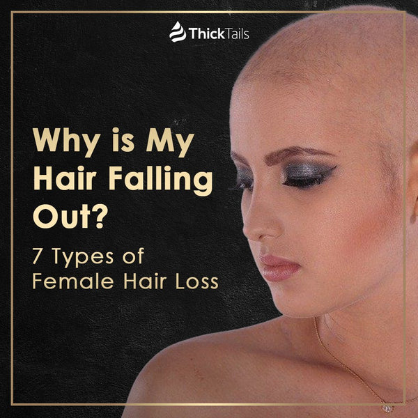 Why is My Hair Falling Out? 7 Types of Female Hair Loss | ThickTails