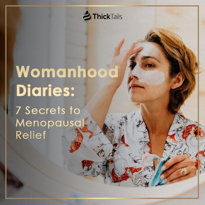 Womanhood Diaries: 7 Secrets to Menopausal Relief