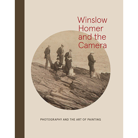 Winslow Homer and the Camera: Photography and the Art of Painting
