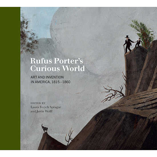 Rufus Porter's Curious World: Art and Invention in America, 1815-1860
